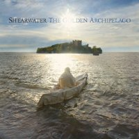 Shearwater - The Golden Archipelago
