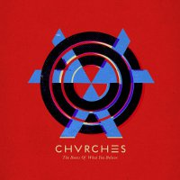 CHVRCHES - The Bones of What You Believe
